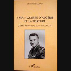 """""""Ma"""" Guerre d'Algérie et la Torture. J'étais Lieutenant dans les D.O.P.  Jean-Pierre Cômes aux éditions L'Harmattan - 0492"""